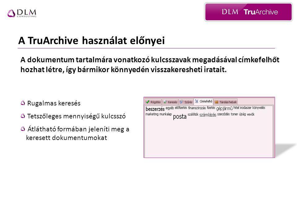 A TruArchive használat előnyei Rugalmas keresés Tetszőleges mennyiségű kulcsszó Átlátható formában jeleníti meg a keresett dokumentumokat A dokumentum tartalmára vonatkozó kulcsszavak megadásával címkefelhőt hozhat létre, így bármikor könnyedén visszakeresheti iratait.