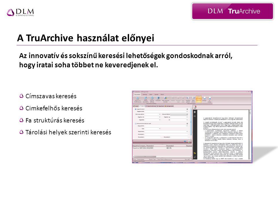 A TruArchive használat előnyei Címszavas keresés Cimkefelhős keresés Fa struktúrás keresés Tárolási helyek szerinti keresés Az innovatív és sokszínű k