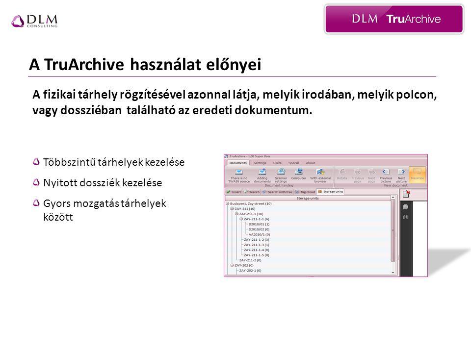 A TruArchive használat előnyei Többszintű tárhelyek kezelése Nyitott dossziék kezelése Gyors mozgatás tárhelyek között A fizikai tárhely rögzítésével azonnal látja, melyik irodában, melyik polcon, vagy dossziéban található az eredeti dokumentum.