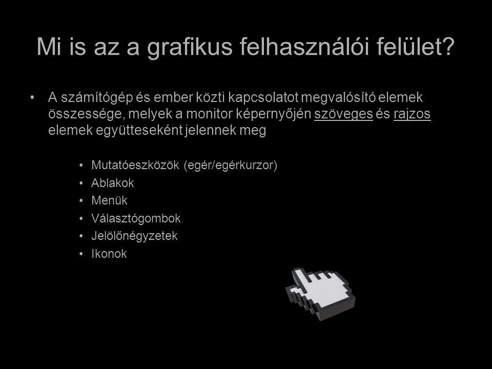 Mi is az a grafikus felhasználói felület? •A számítógép és ember közti kapcsolatot megvalósító elemek összessége, melyek a monitor képernyőjén szövege