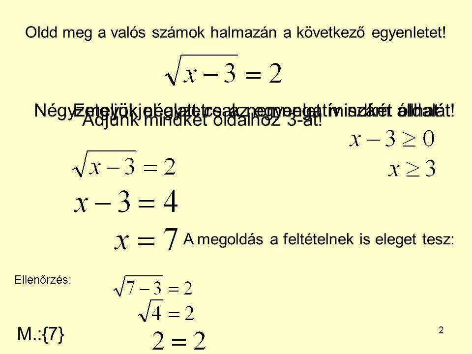 3 Oldd meg a valós számok halmazán a következő egyenletet.