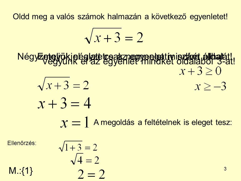 4 Oldd meg a valós számok halmazán a következő egyenletet.