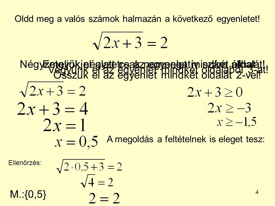 5 Oldd meg a valós számok halmazán a következő egyenletet.