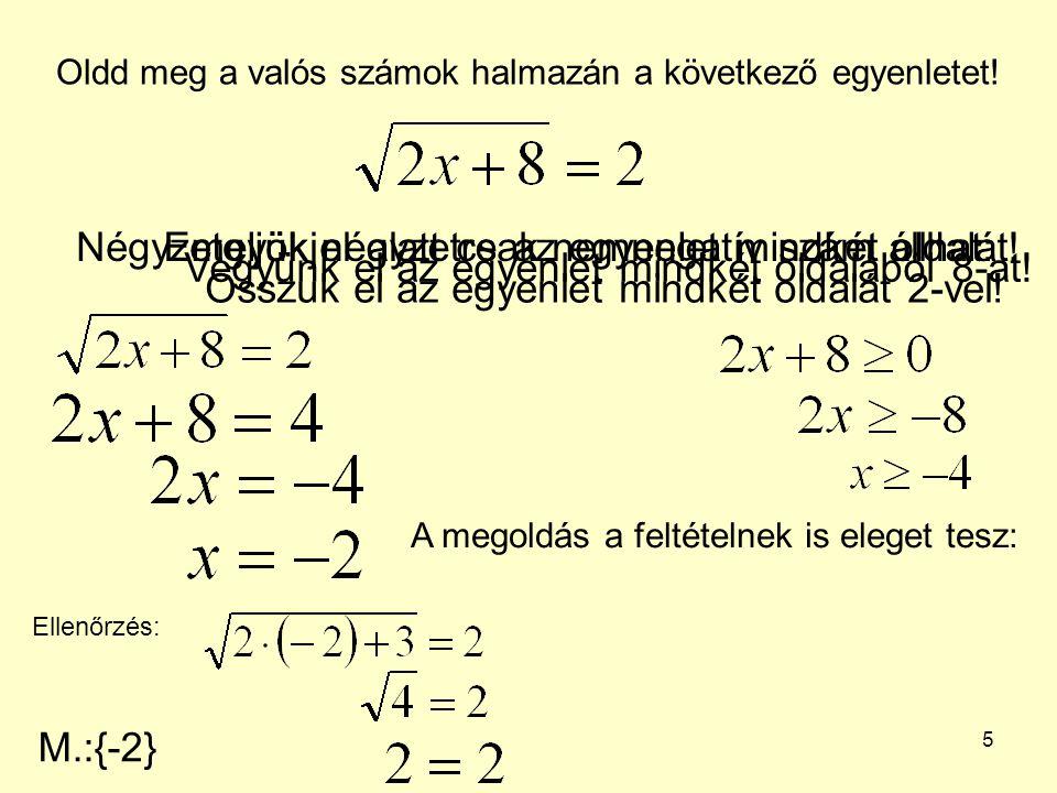 6 Oldd meg a valós számok halmazán a következő egyenletet.