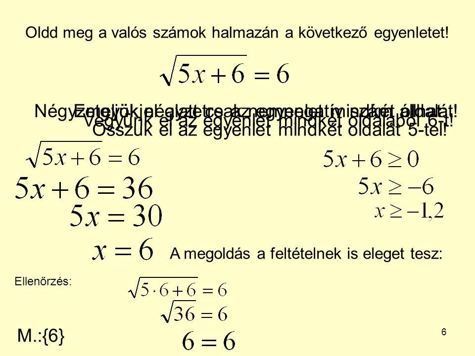 7 Oldd meg a valós számok halmazán a következő egyenletet.