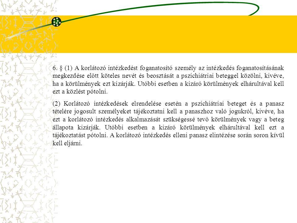 6. § (1) A korlátozó intézkedést foganatosító személy az intézkedés foganatosításának megkezdése előtt köteles nevét és beosztását a pszichiátriai bet