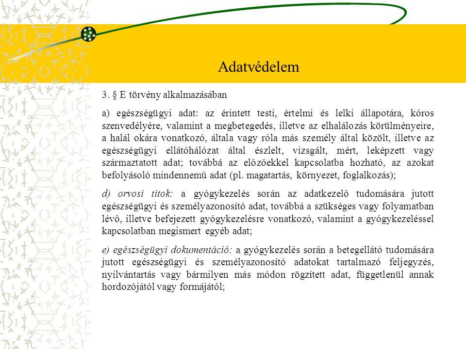 3. § E törvény alkalmazásában a) egészségügyi adat: az érintett testi, értelmi és lelki állapotára, kóros szenvedélyére, valamint a megbetegedés, ille