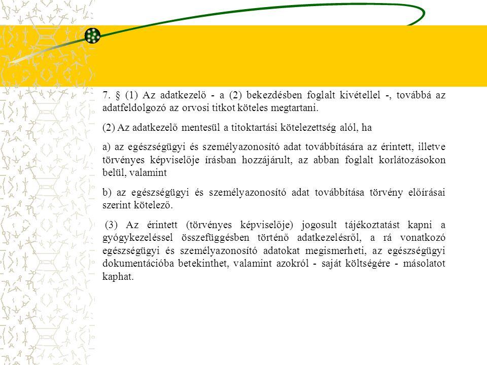 7. § (1) Az adatkezelő - a (2) bekezdésben foglalt kivétellel -, továbbá az adatfeldolgozó az orvosi titkot köteles megtartani. (2) Az adatkezelő ment
