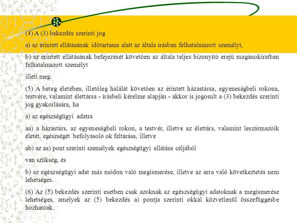 (4) A (3) bekezdés szerinti jog a) az érintett ellátásának időtartama alatt az általa írásban felhatalmazott személyt, b) az érintett ellátásának befe