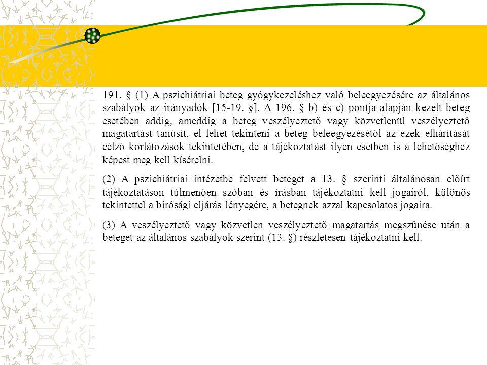 191. § (1) A pszichiátriai beteg gyógykezeléshez való beleegyezésére az általános szabályok az irányadók [15-19. §]. A 196. § b) és c) pontja alapján