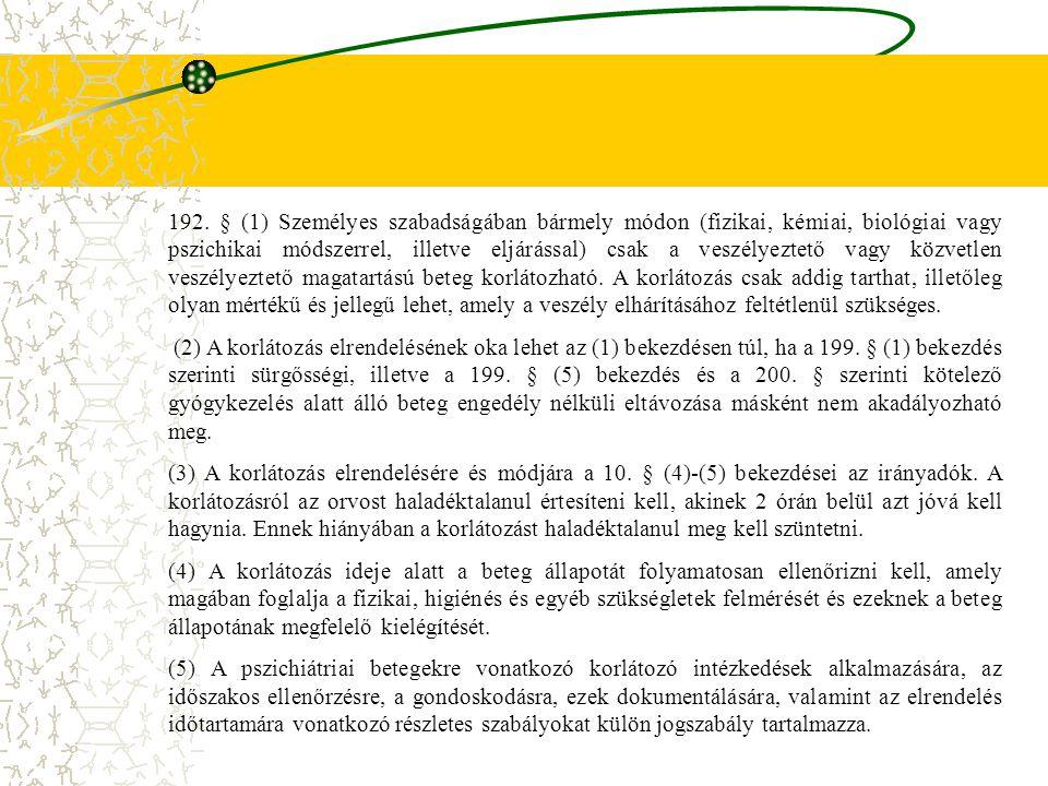 192. § (1) Személyes szabadságában bármely módon (fizikai, kémiai, biológiai vagy pszichikai módszerrel, illetve eljárással) csak a veszélyeztető vagy