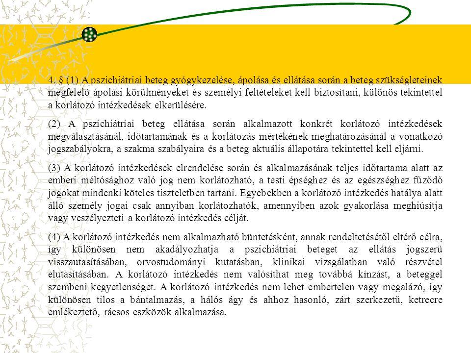 4. § (1) A pszichiátriai beteg gyógykezelése, ápolása és ellátása során a beteg szükségleteinek megfelelő ápolási körülményeket és személyi feltételek
