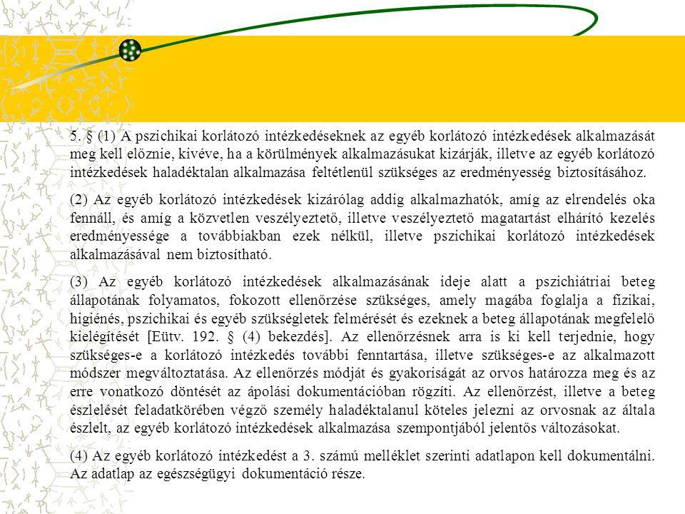 5. § (1) A pszichikai korlátozó intézkedéseknek az egyéb korlátozó intézkedések alkalmazását meg kell előznie, kivéve, ha a körülmények alkalmazásukat
