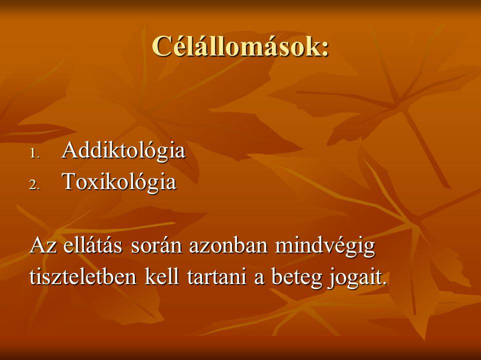 Célállomások: 1. Addiktológia 2. Toxikológia Az ellátás során azonban mindvégig tiszteletben kell tartani a beteg jogait.