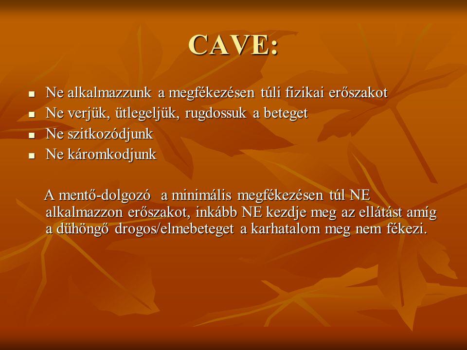 CAVE:  Ne alkalmazzunk a megfékezésen túli fizikai erőszakot  Ne verjük, ütlegeljük, rugdossuk a beteget  Ne szitkozódjunk  Ne káromkodjunk A ment
