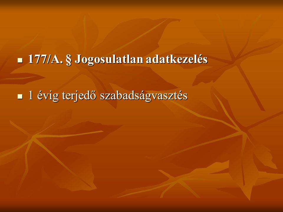 177/A. § Jogosulatlan adatkezelés  1 évig terjedő szabadságvasztés