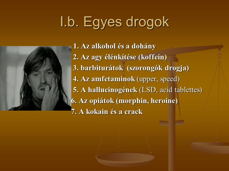 I.b. Egyes drogok 1. Az alkohol és a dohány 2. Az agy élénkítése (koffein) 2. Az agy élénkítése (koffein) 3. barbiturátok (szorongók drogja) 3. barbit