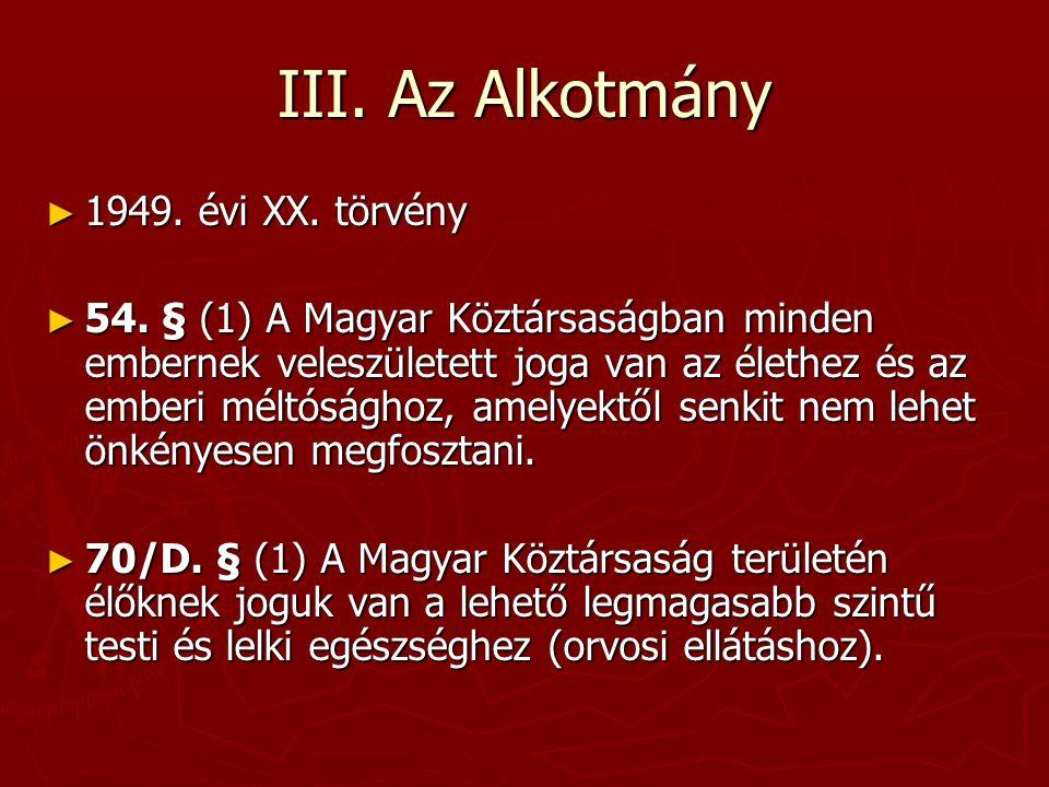 III. Az Alkotmány ► 1949. évi XX. törvény ► 54. § (1) A Magyar Köztársaságban minden embernek veleszületett joga van az élethez és az emberi méltóságh