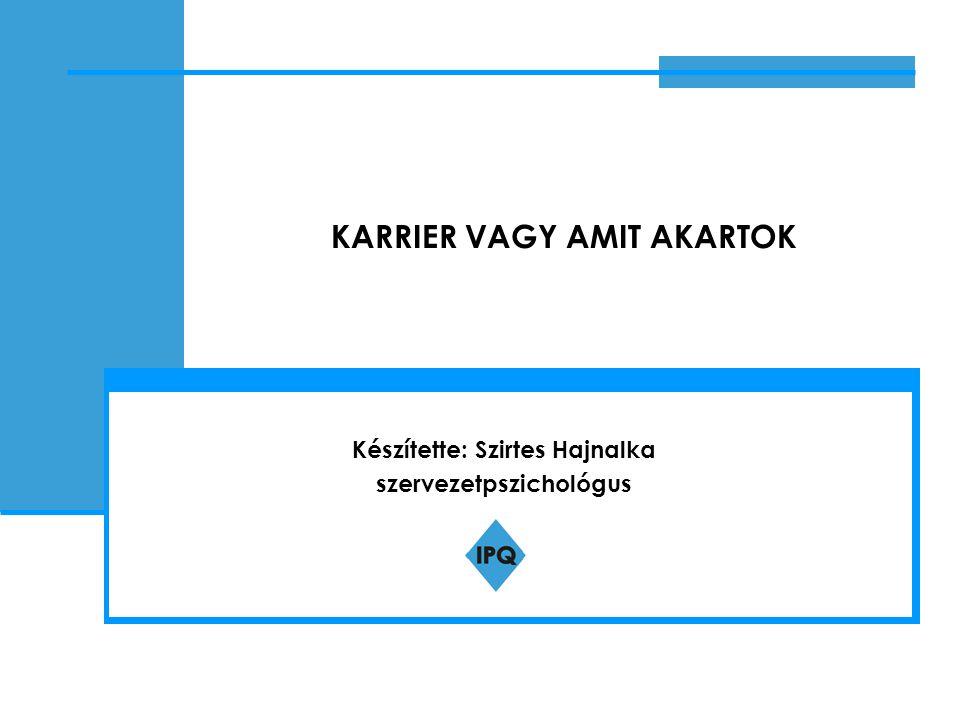 KARRIER VAGY AMIT AKARTOK Készítette: Szirtes Hajnalka szervezetpszichológus