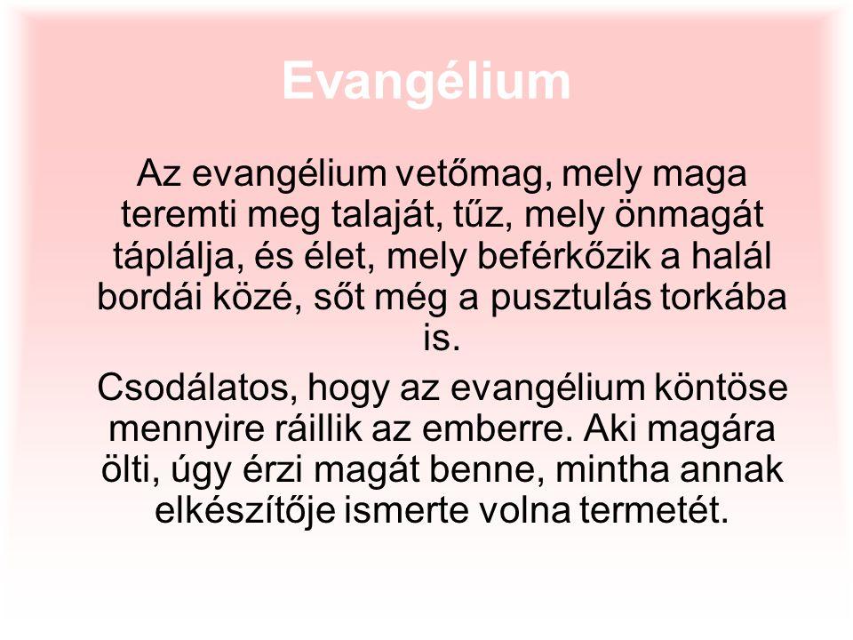 Evangélium Az evangélium vetőmag, mely maga teremti meg talaját, tűz, mely önmagát táplálja, és élet, mely beférkőzik a halál bordái közé, sőt még a p
