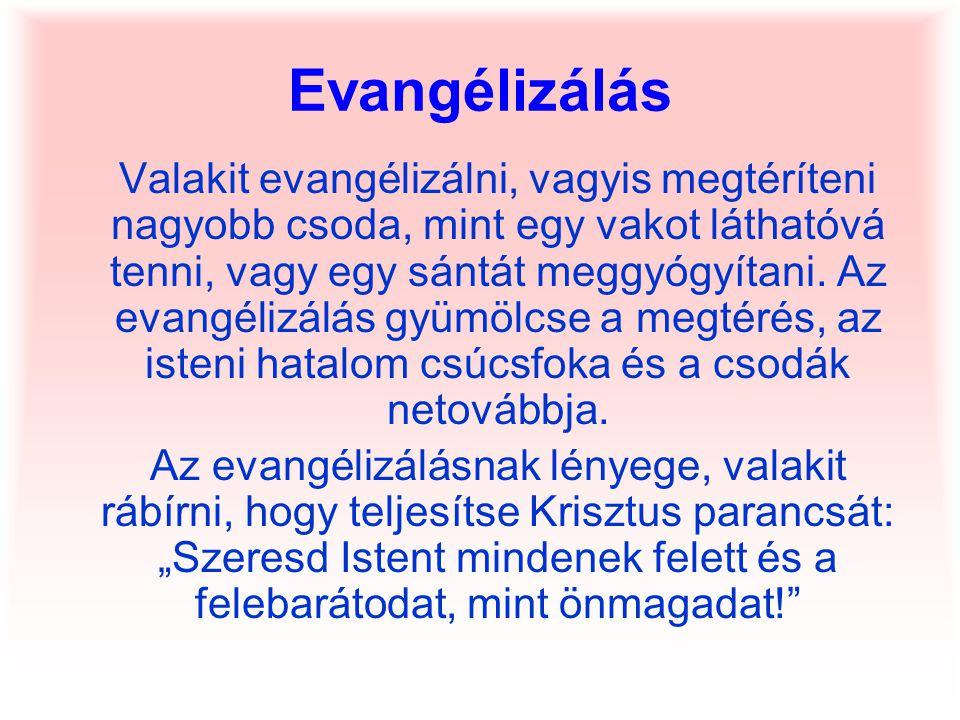 Evangélizálás Valakit evangélizálni, vagyis megtéríteni nagyobb csoda, mint egy vakot láthatóvá tenni, vagy egy sántát meggyógyítani. Az evangélizálás
