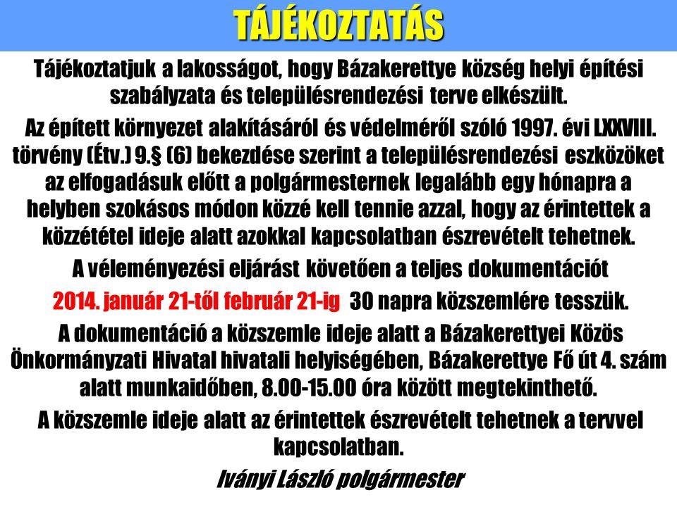 TÁJÉKOZTATÁS Tájékoztatjuk a lakosságot, hogy Bázakerettye község helyi építési szabályzata és településrendezési terve elkészült. Az épített környeze