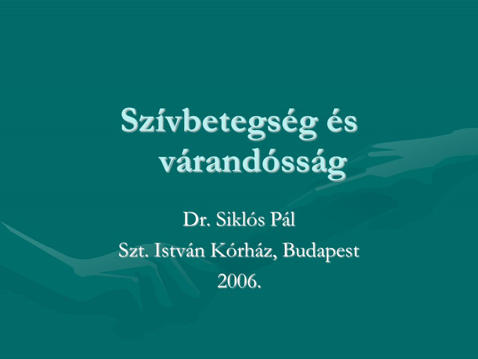 Szívbetegség és várandósság Dr. Siklós Pál Szt. István Kórház, Budapest 2006.