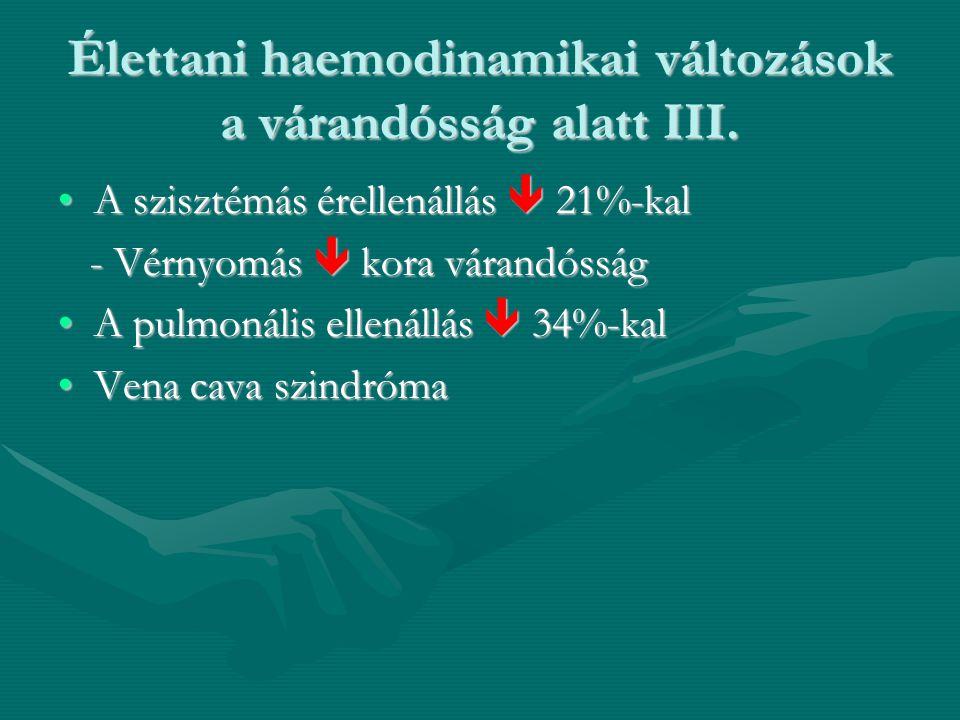 Élettani haemodinamikai változások a szülés alatt •A perctérfogat a tágulási szakban 25%-kal  a kitolási szakban 50%-kal  a kitolási szakban 50%-kal  A szülés alatt a méh összehúzódások alkalmával 3-500 ml vérmennyiség kerül a keringésbe A szülés alatt a méh összehúzódások alkalmával 3-500 ml vérmennyiség kerül a keringésbe •A perifériás érellenállás , a vérnyomás emelkedik  •Okok: fájdalom, kimerültség, méh összehúzódások, félelem – hatékony fájdalomcsillapítás •Császármetszés: további perctérfogat növekedés 