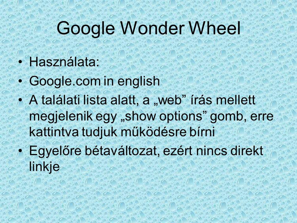 """Google Wonder Wheel •Használata: •Google.com in english •A találati lista alatt, a """"web írás mellett megjelenik egy """"show options gomb, erre kattintva tudjuk működésre bírni •Egyelőre bétaváltozat, ezért nincs direkt linkje"""