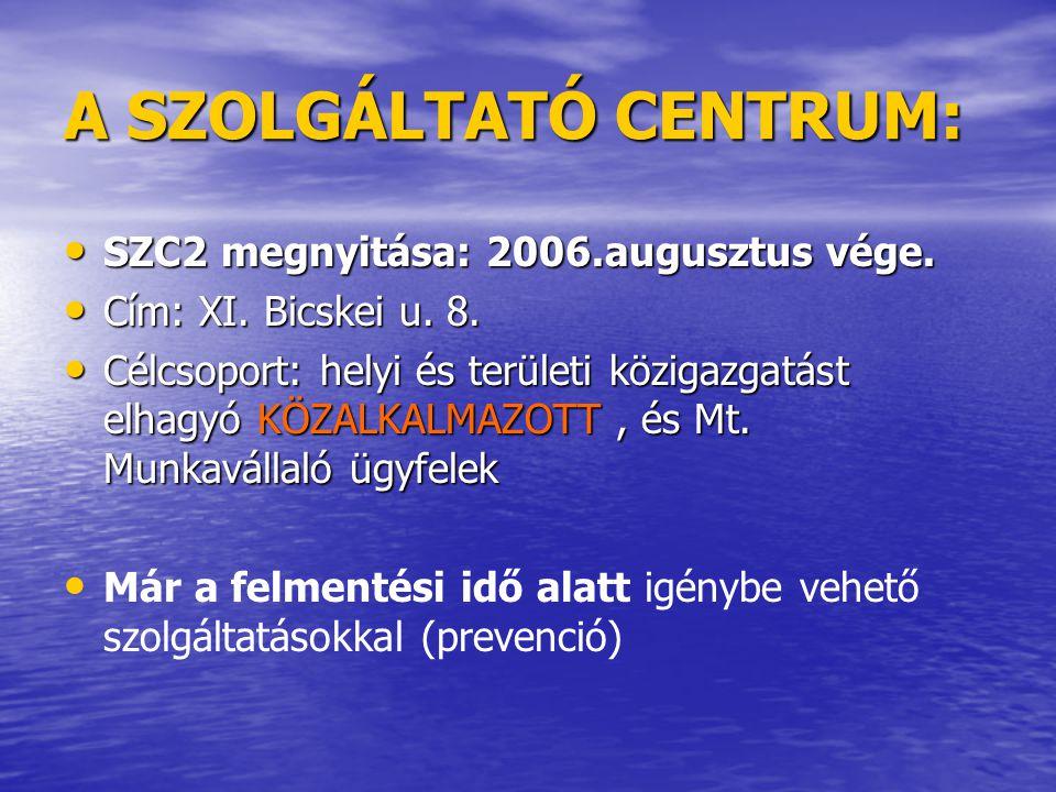 A SZOLGÁLTATÓ CENTRUM: • Központi közigazgatás átalakítása befejeződött • Regionális átalakulás után összevonás • SZC címe: XI.