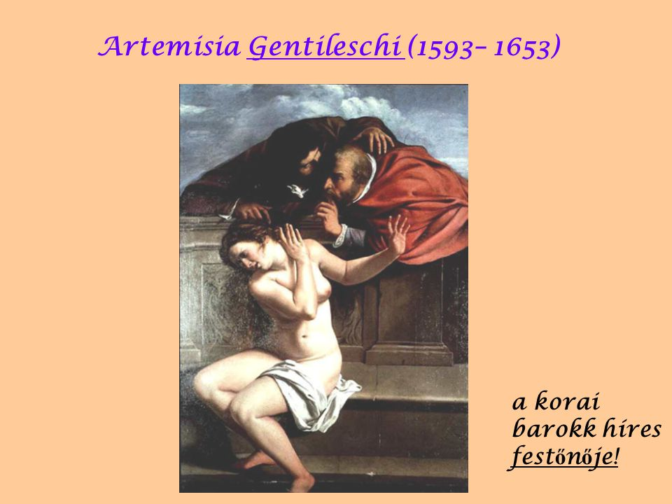 Artemisia Gentileschi (1593– 1653)  a korai barokk híres fest ő n ő je!