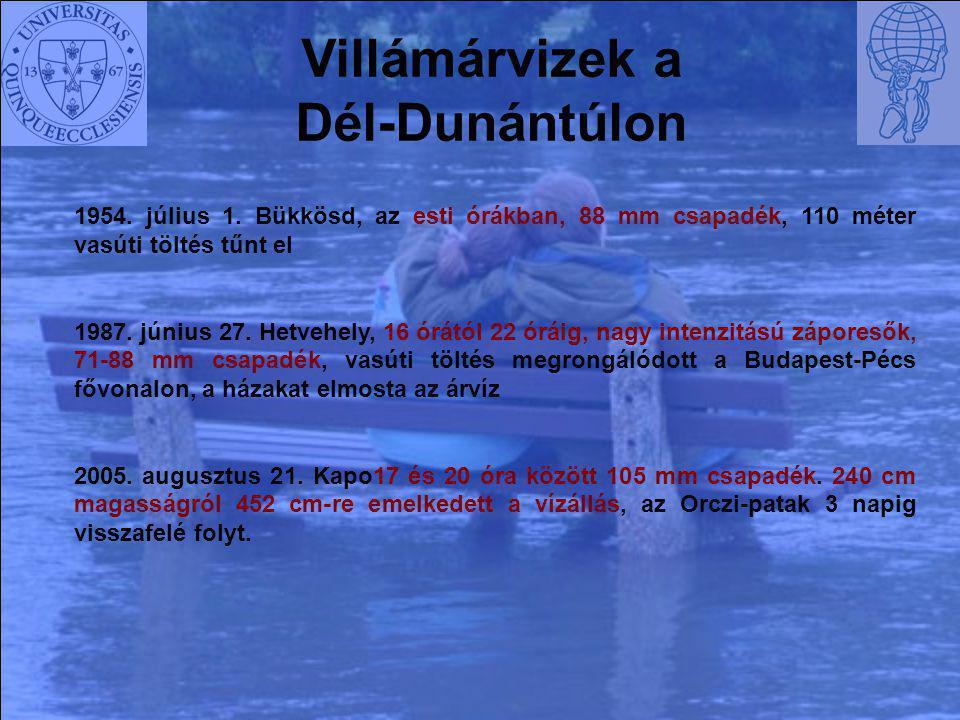 Villámárvizek a Dél-Dunántúlon 1954. július 1. Bükkösd, az esti órákban, 88 mm csapadék, 110 méter vasúti töltés tűnt el 1987. június 27. Hetvehely, 1