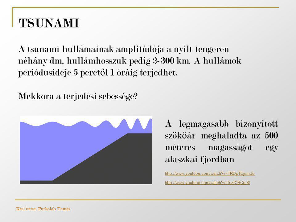 TSUNAMI A tsunami hullámainak amplitúdója a nyílt tengeren néhány dm, hullámhosszuk pedig 2-300 km. A hullámok periódusideje 5 perct ő l 1 óráig terje
