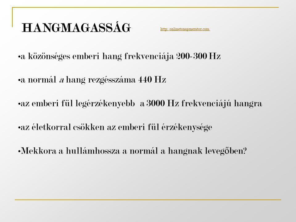 HANGMAGASSÁG •a közönséges emberi hang frekvenciája 200-300 Hz •a normál a hang rezgésszáma 440 Hz •az emberi fül legérzékenyebb a 3000 Hz frekvenciáj