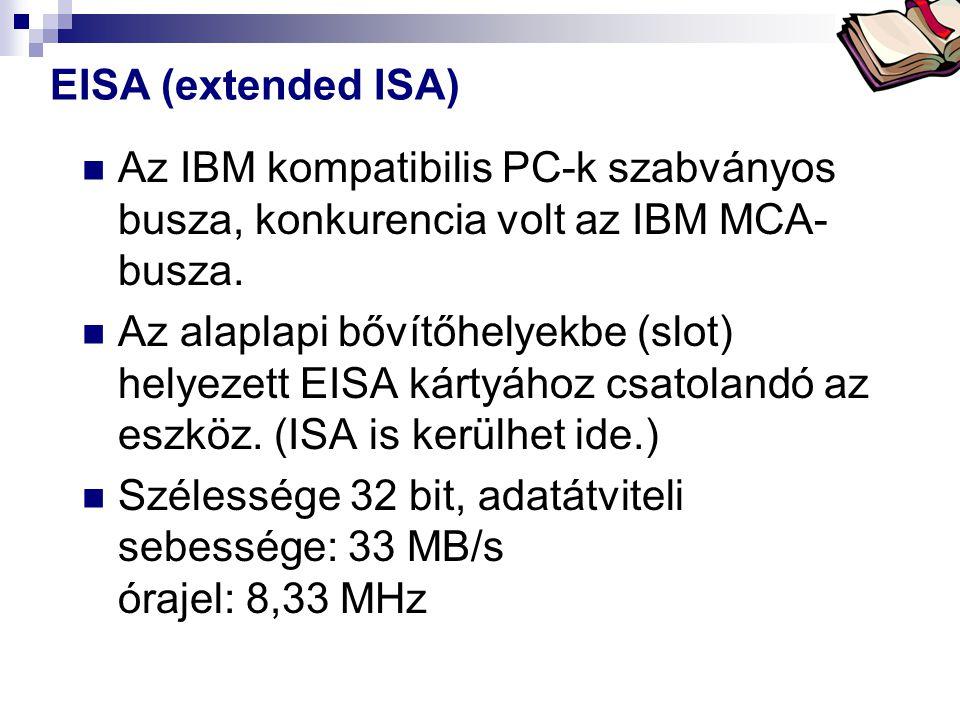 Bóta Laca EISA (extended ISA)  Az IBM kompatibilis PC-k szabványos busza, konkurencia volt az IBM MCA- busza.  Az alaplapi bővítőhelyekbe (slot) hel