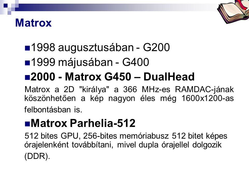 Bóta Laca Matrox  1998 augusztusában - G200  1999 májusában - G400  2000 - Matrox G450 – DualHead Matrox a 2D
