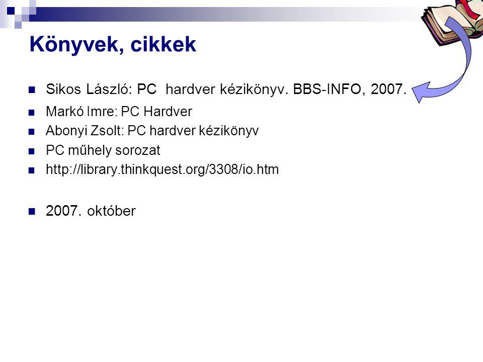 Bóta Laca Könyvek, cikkek  Sikos László: PC hardver kézikönyv. BBS-INFO, 2007.  Markó Imre: PC Hardver  Abonyi Zsolt: PC hardver kézikönyv  PC műh