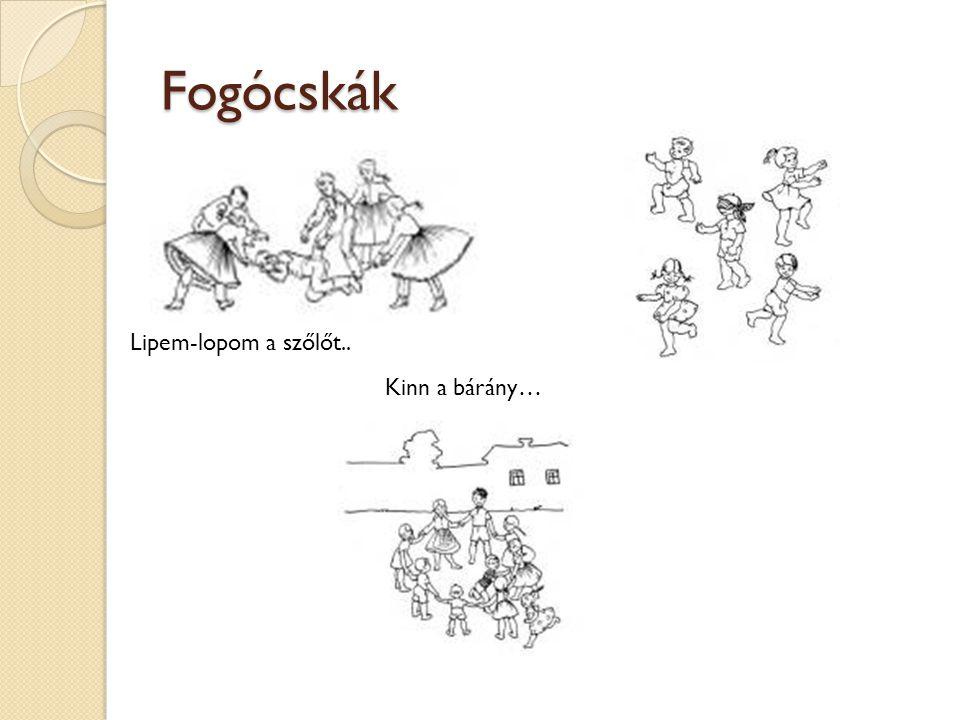 Fogócskák Kinn a bárány… Lipem-lopom a szőlőt..