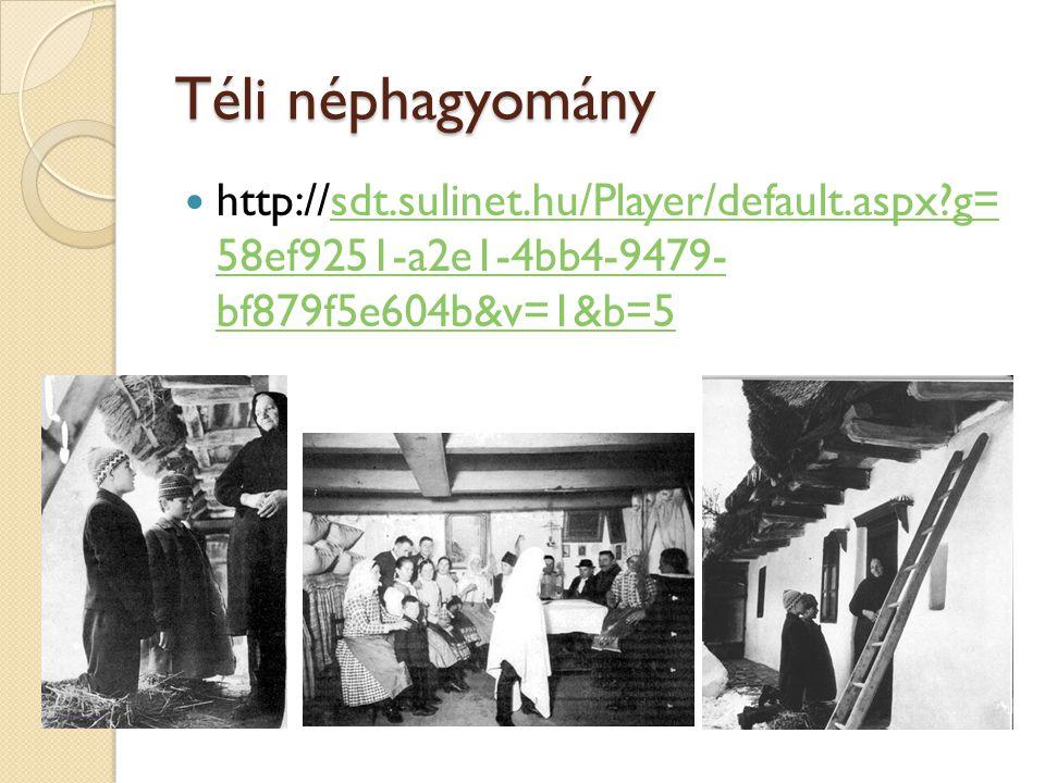 Téli néphagyomány  http://sdt.sulinet.hu/Player/default.aspx?g= 58ef9251-a2e1-4bb4-9479- bf879f5e604b&v=1&b=5sdt.sulinet.hu/Player/default.aspx?g= 58
