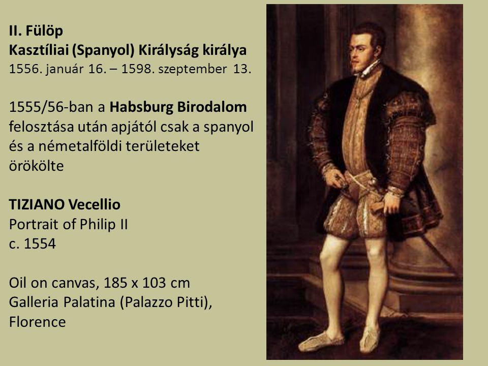 II.Fülöp Kasztíliai (Spanyol) Királyság királya 1556.