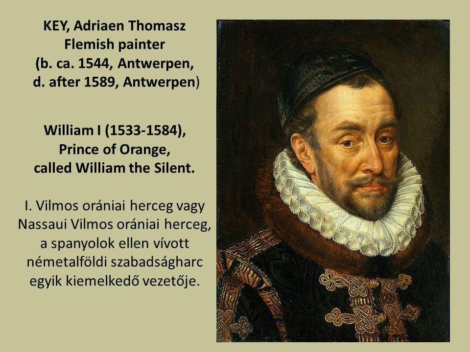 KEY, Adriaen Thomasz Flemish painter (b.ca. 1544, Antwerpen, d.