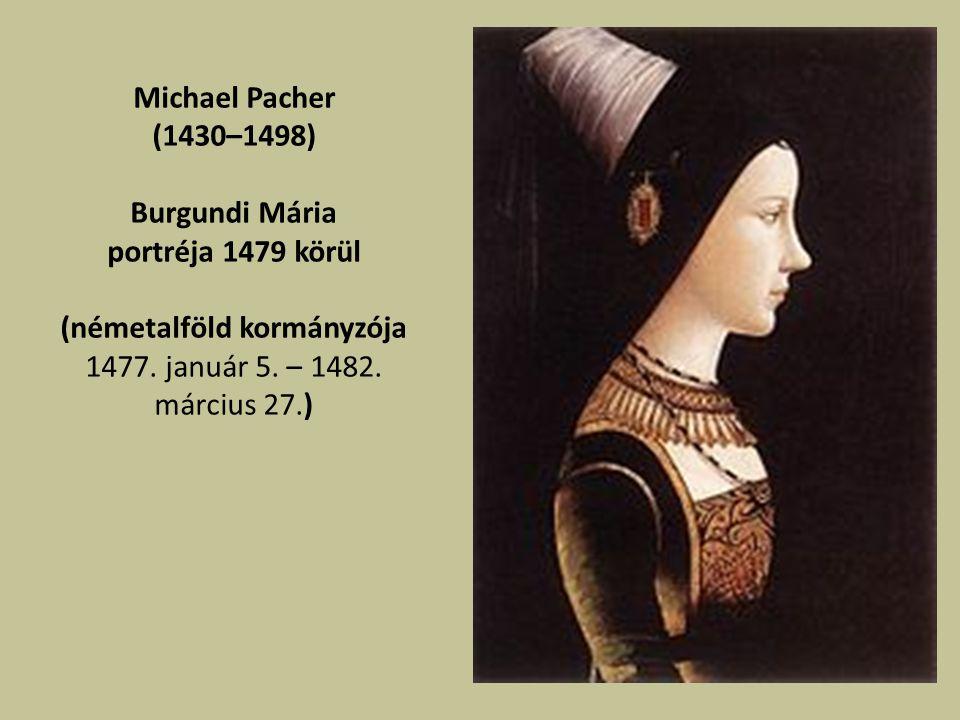 Michael Pacher (1430–1498) Burgundi Mária portréja 1479 körül (németalföld kormányzója 1477.