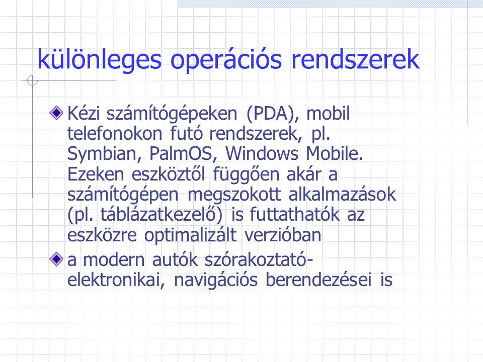 különleges operációs rendszerek Kézi számítógépeken (PDA), mobil telefonokon futó rendszerek, pl. Symbian, PalmOS, Windows Mobile. Ezeken eszköztől fü
