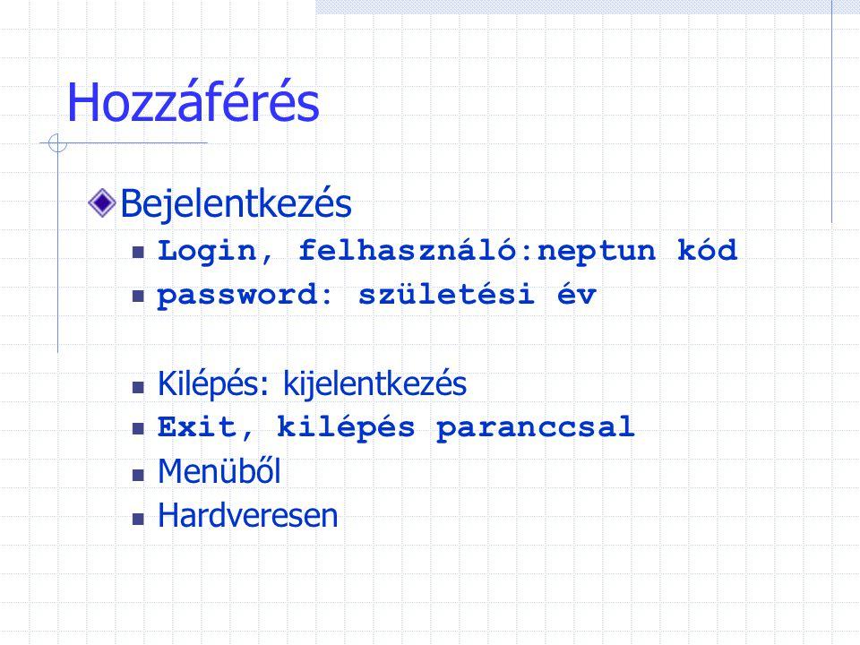 Hozzáférés Bejelentkezés  Login, felhasználó:neptun kód  password: születési év  Kilépés: kijelentkezés  Exit, kilépés paranccsal  Menüből  Hard