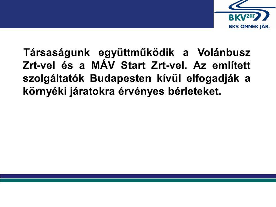 Társaságunk együttműködik a Volánbusz Zrt-vel és a MÁV Start Zrt-vel. Az említett szolgáltatók Budapesten kívül elfogadják a környéki járatokra érvény