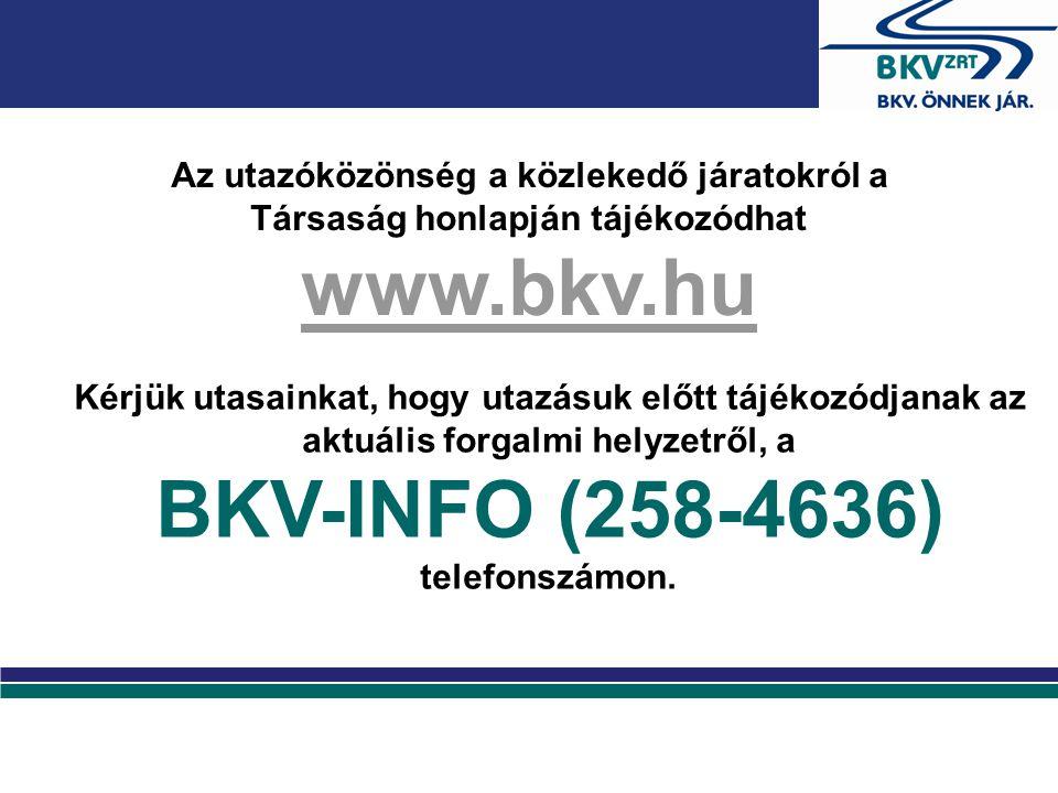 Az utazóközönség a közlekedő járatokról a Társaság honlapján tájékozódhat www.bkv.hu Kérjük utasainkat, hogy utazásuk előtt tájékozódjanak az aktuális