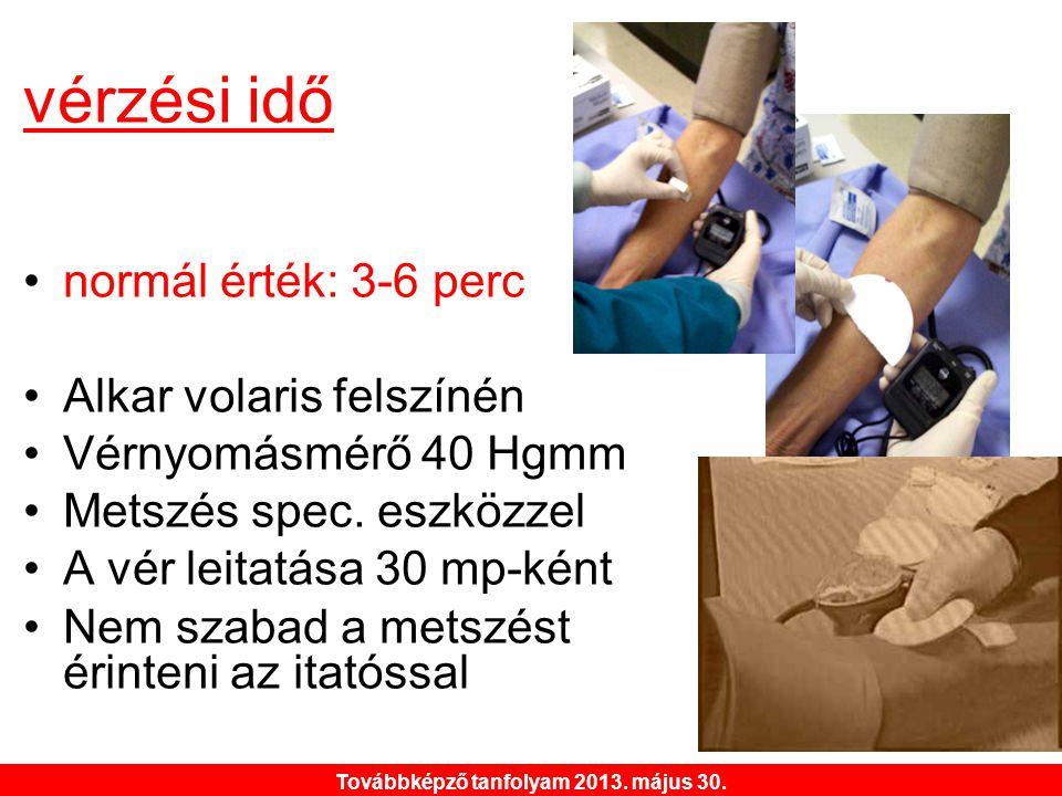 Továbbképző tanfolyam 2013. május 30. vérzési idő •normál érték: 3-6 perc •Alkar volaris felszínén •Vérnyomásmérő 40 Hgmm •Metszés spec. eszközzel •A