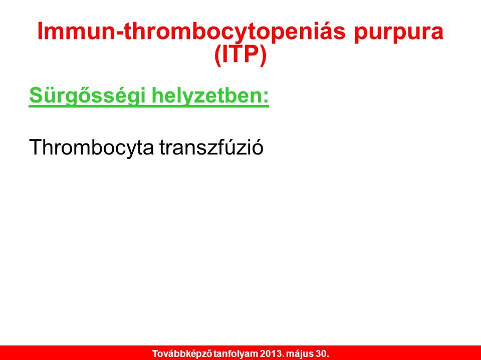 Továbbképző tanfolyam 2013. május 30. Immun-thrombocytopeniás purpura (ITP) Sürgősségi helyzetben: Thrombocyta transzfúzió
