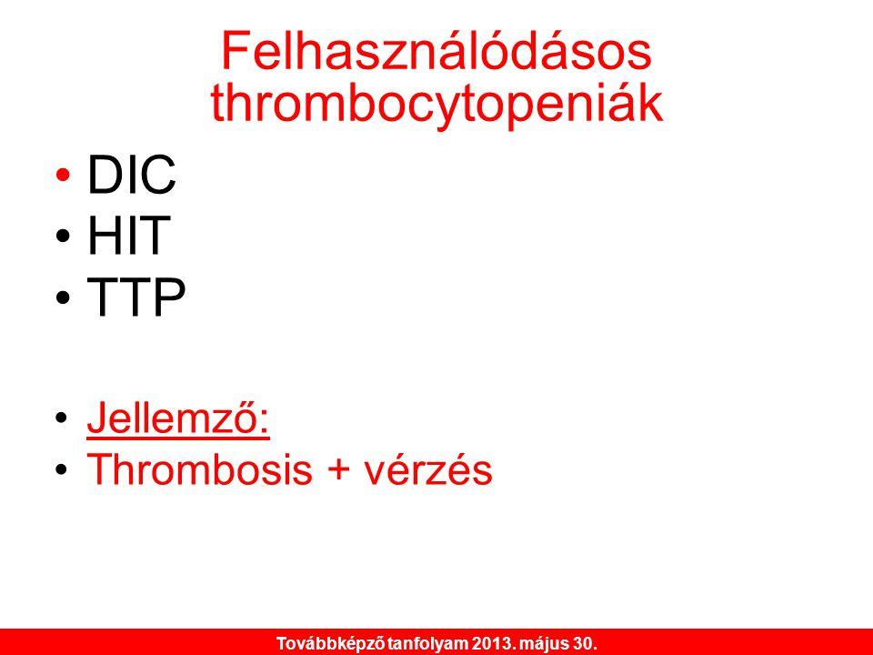 Továbbképző tanfolyam 2013. május 30. Felhasználódásos thrombocytopeniák •DIC •HIT •TTP •Jellemző: •Thrombosis + vérzés