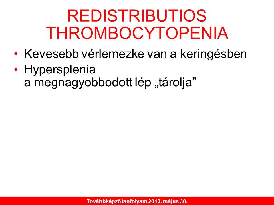 """Továbbképző tanfolyam 2013. május 30. REDISTRIBUTIOS THROMBOCYTOPENIA •Kevesebb vérlemezke van a keringésben •Hypersplenia a megnagyobbodott lép """"táro"""